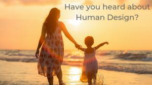 Human Design, Self Care, Motivation, Communication, Relationships